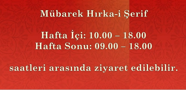 Mübarek Hırka-i Şerif, Ramazan ayının ilk Cuma günü saat 10.00'da resmi törenle ziyarete açılmaktadır